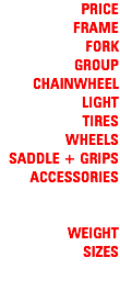 PRICE FRAME FORK GROUP CHAINWHEEL LIGHT TIRES WHEELS SADDLE + GRIPS ACCESSORIES WEIGHT SIZES